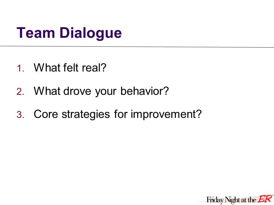 Team Dialogue 1. What felt real 2. What drove your behavior 3. Core strategies for improvement