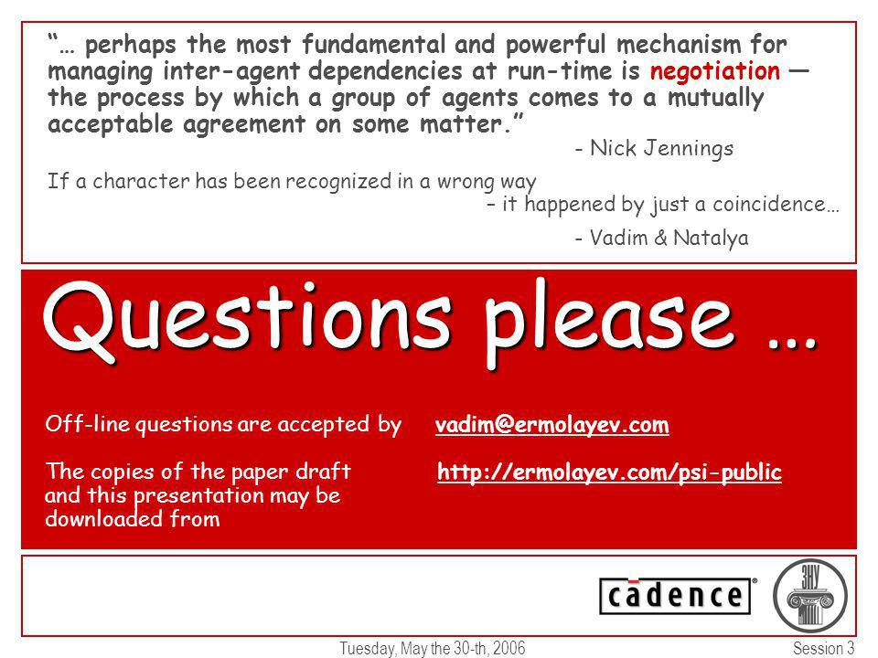 CADENCE CONFIDENTIAL Questions please … … perhaps the most fundamental and powerful mechanism for managing inter-agent dependencies at run-time is negotiation the process by which a group of agents comes to a mutually acceptable agreement on some matter.