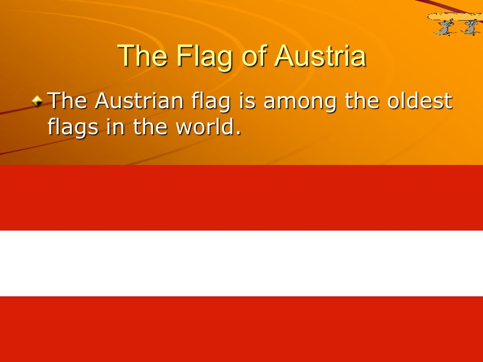 The Flag of Austria The Austrian flag is among the oldest flags in the world.