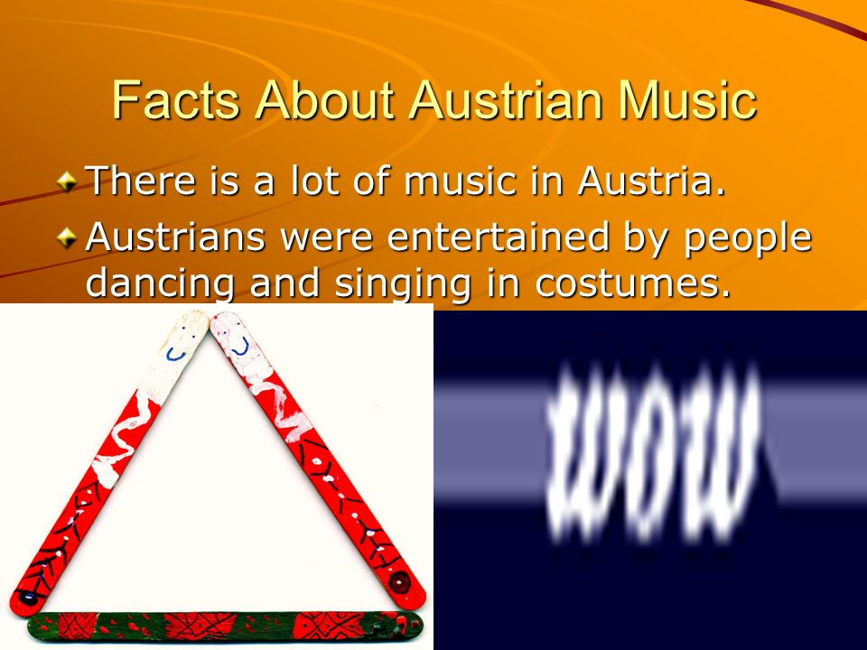 Facts About Austrian Music There is a lot of music in Austria.