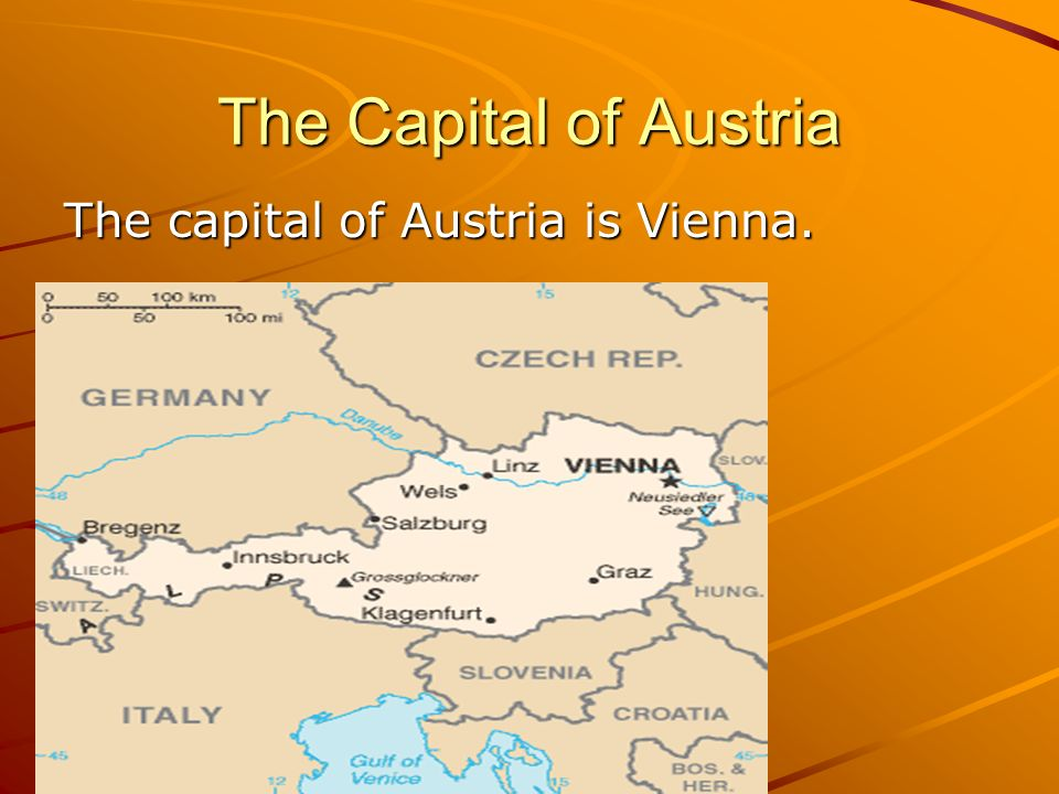 The Capital of Austria The capital of Austria is Vienna.