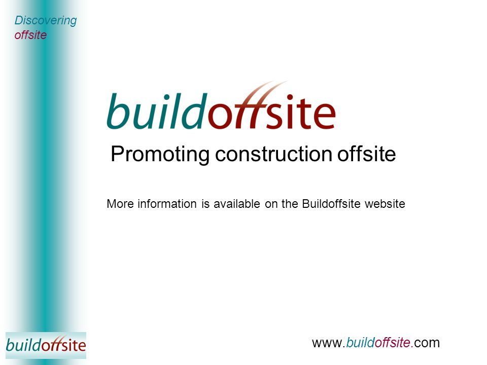 Promoting construction offsite www.buildoffsite.com Discovering offsite More information is available on the Buildoffsite website