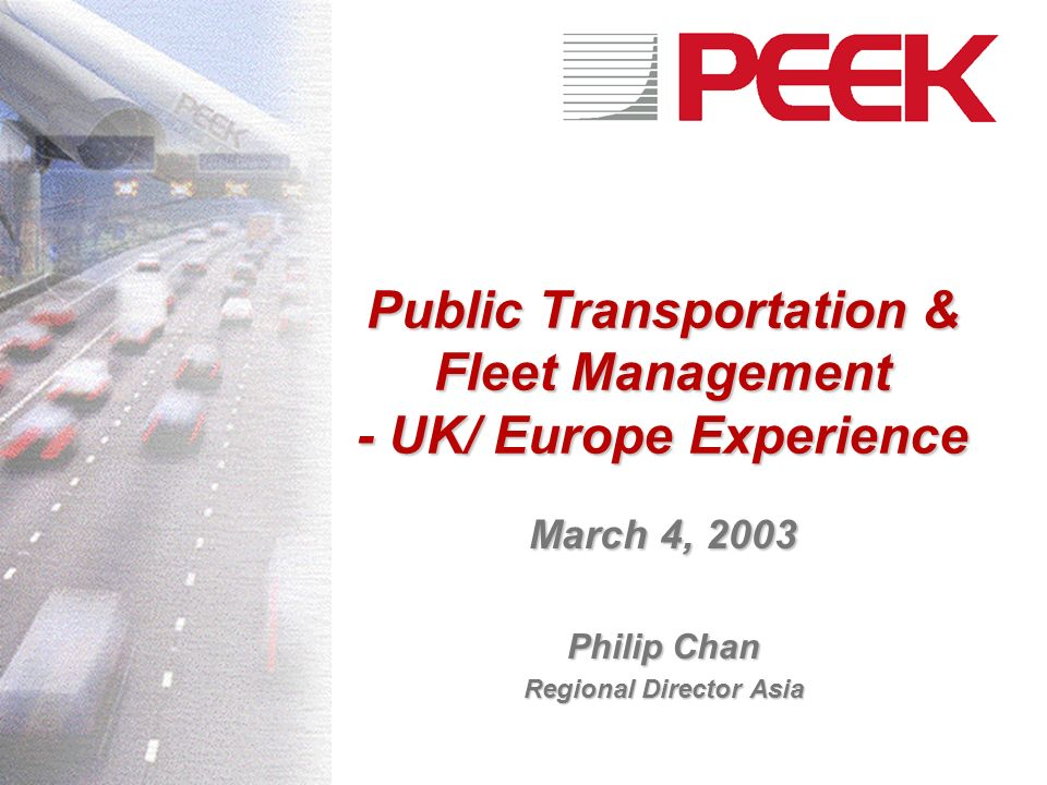 Public Transportation & Fleet Management - UK/ Europe Experience March 4, 2003 Philip Chan Regional Director Asia