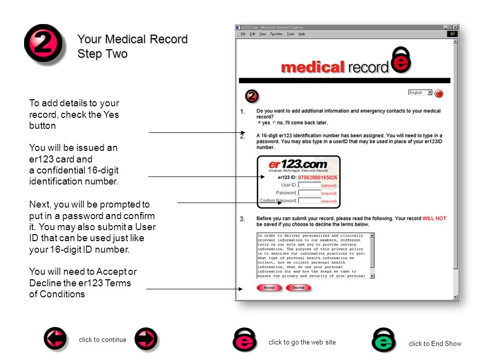 click to continue click to go the web site click to End Show Your Medical Record Step Two To add details to your record, check the Yes button You will need to Accept or Decline the er123 Terms of Conditions You will be issued an er123 card and a confidential 16-digit identification number.