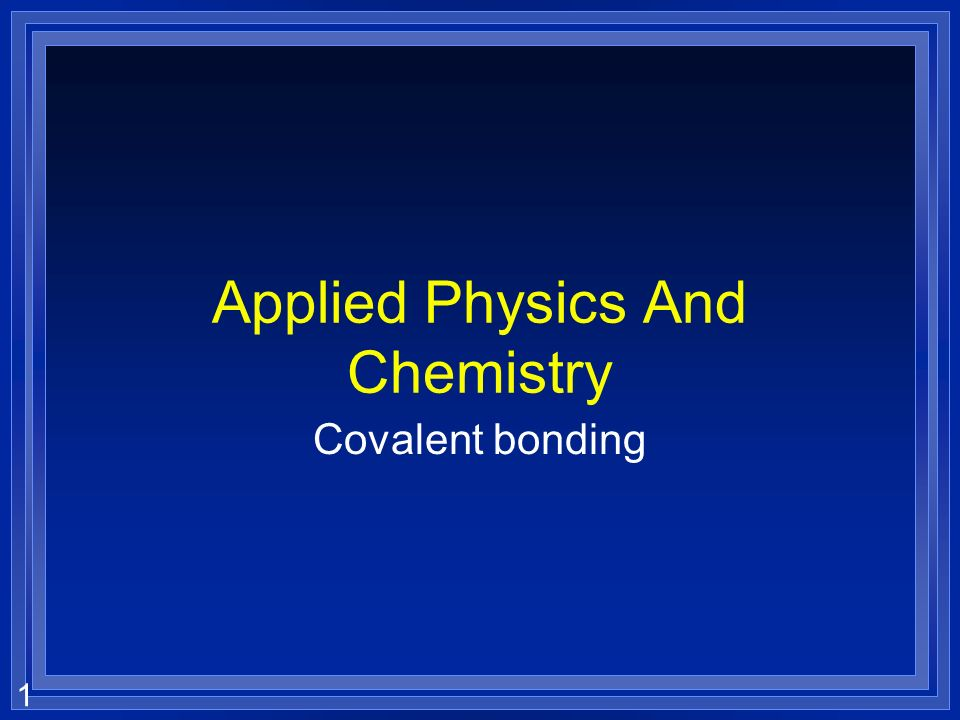 1 Applied Physics And Chemistry Covalent bonding