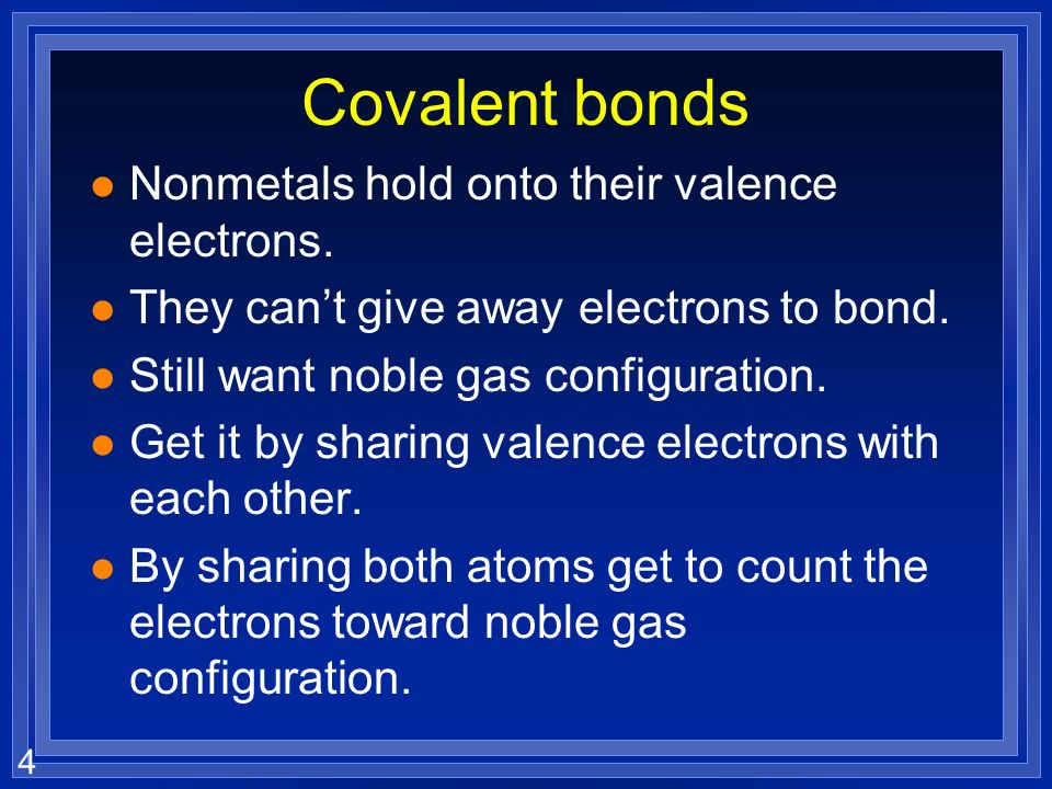 4 Covalent bonds l Nonmetals hold onto their valence electrons.