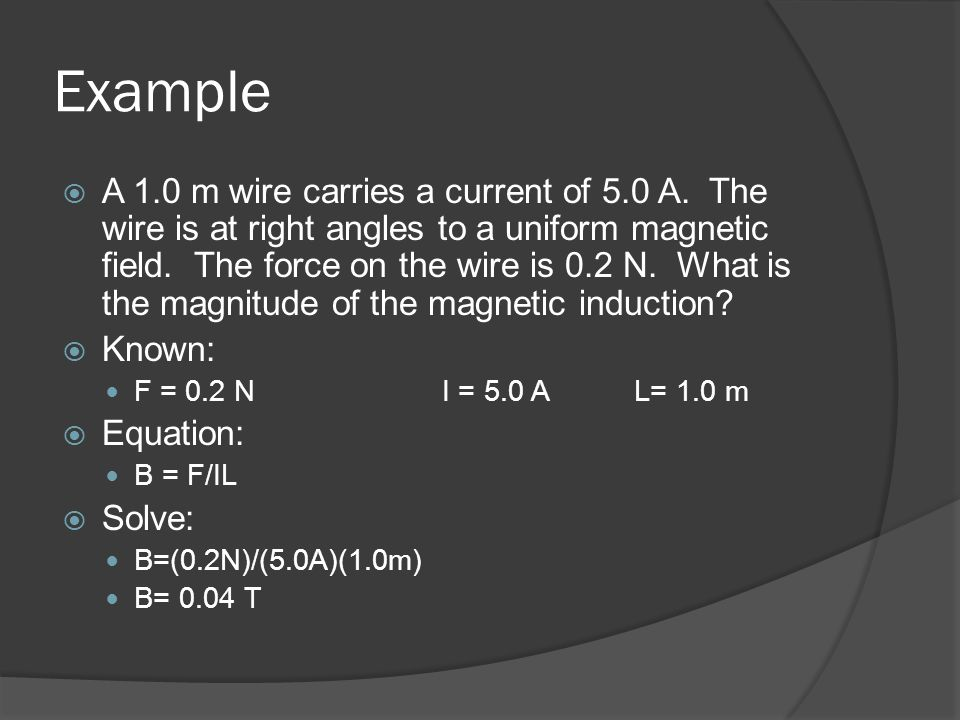 Example A 1.0 m wire carries a current of 5.0 A.