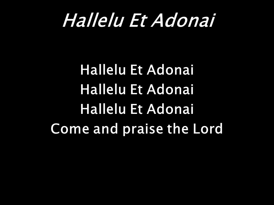 Hallelu Et Adonai Come and praise the Lord
