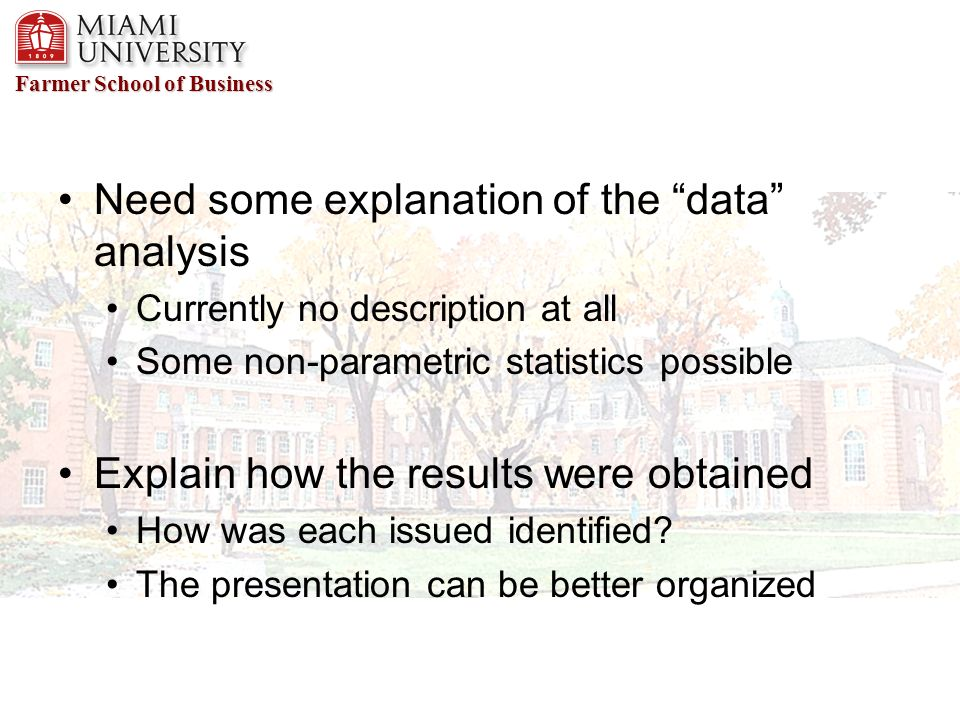 Farmer School of Business Need some explanation of the data analysis Currently no description at all Some non-parametric statistics possible Explain how the results were obtained How was each issued identified.