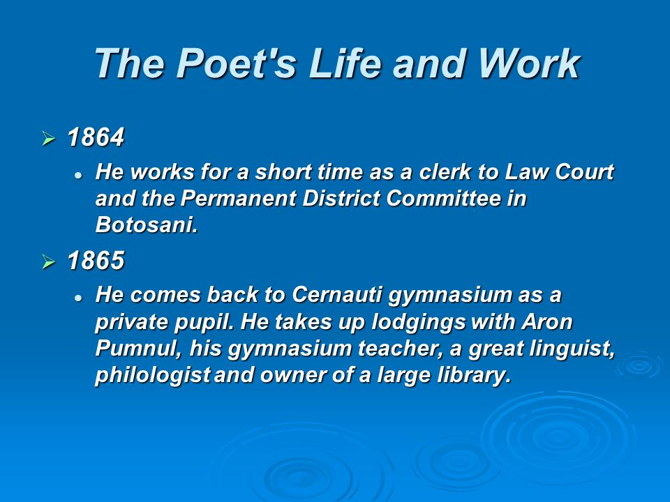 The Poet s Life and Work He works for a short time as a clerk to Law Court and the Permanent District Committee in Botosani.