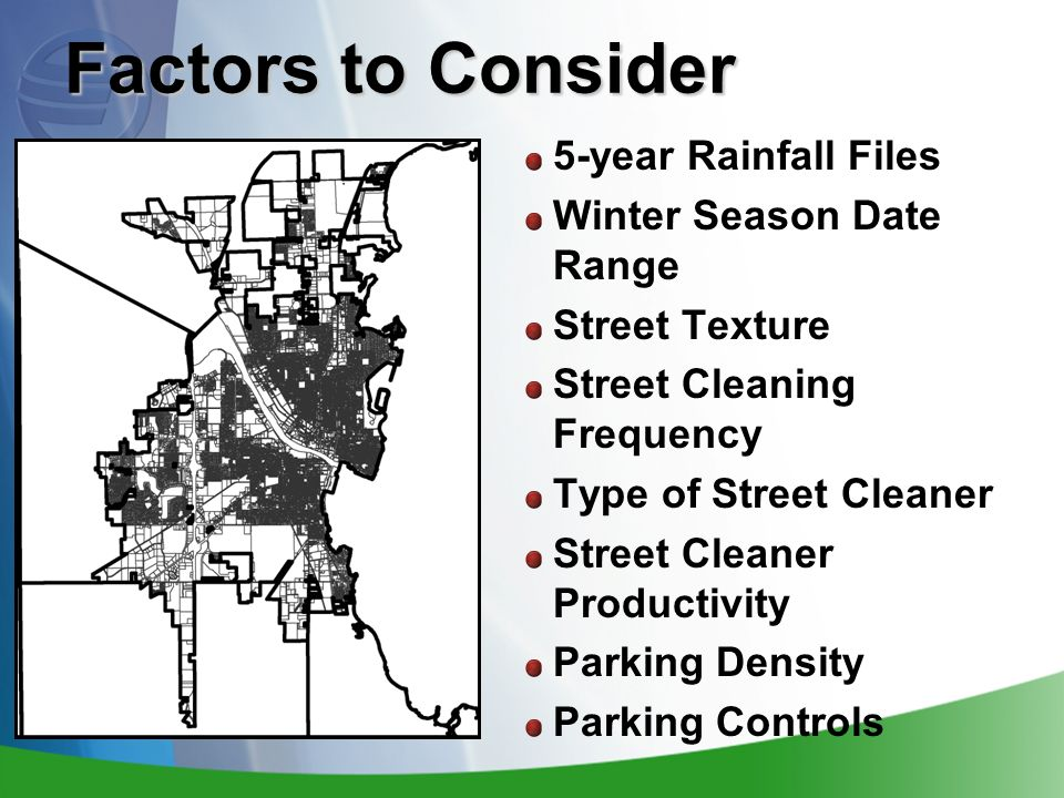 Factors to Consider 5-year Rainfall Files Winter Season Date Range Street Texture Street Cleaning Frequency Type of Street Cleaner Street Cleaner Productivity Parking Density Parking Controls