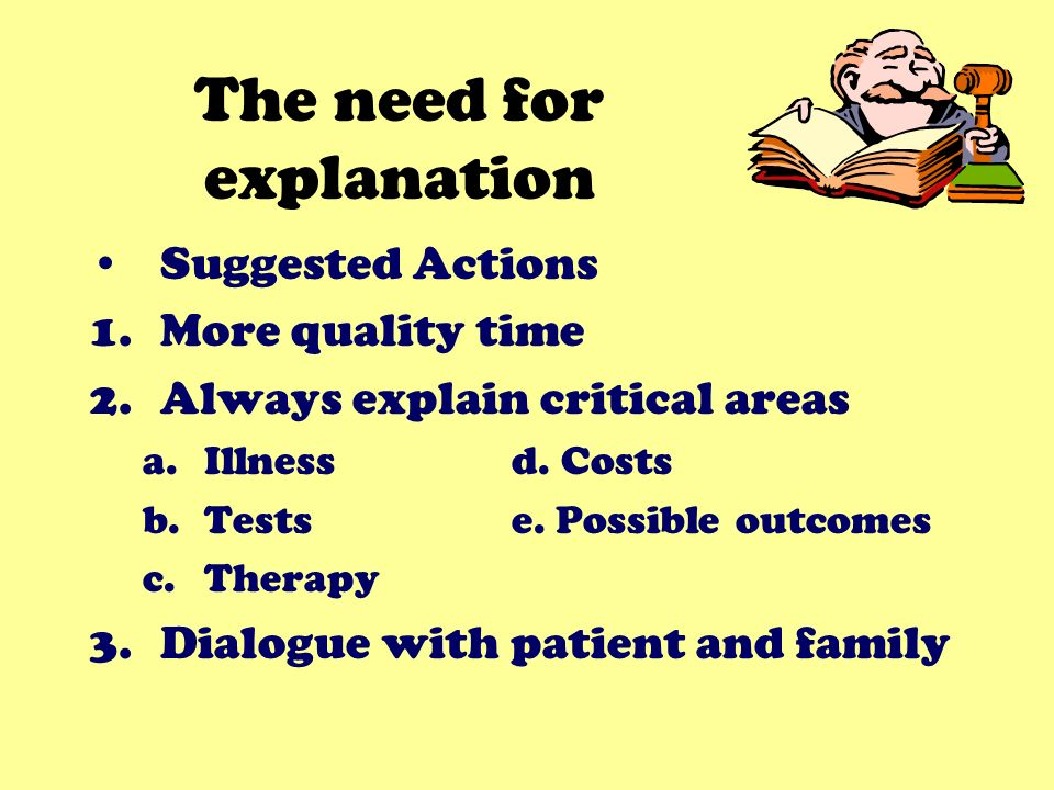 The need for explanation Suggested Actions 1.More quality time 2.Always explain critical areas a.Illnessd.
