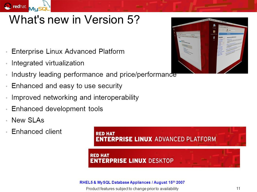 RHEL5 & MySQL Database Appliances / August 15 th 2007 Product features subject to change prior to availability 11 What s new in Version 5.