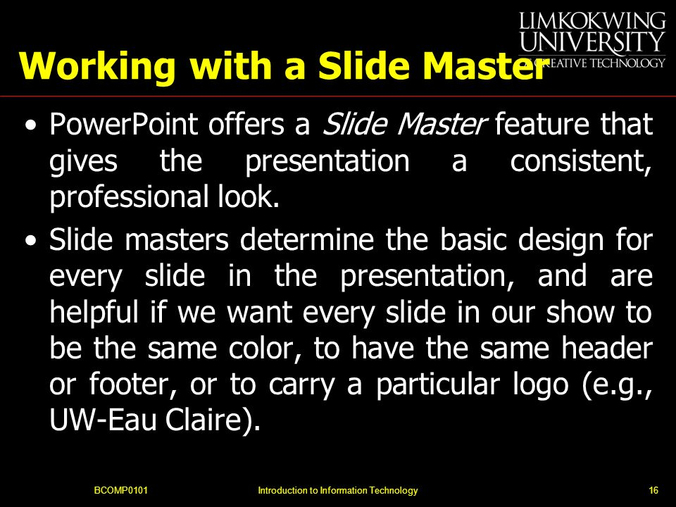 Working with a Slide Master PowerPoint offers a Slide Master feature that gives the presentation a consistent, professional look.