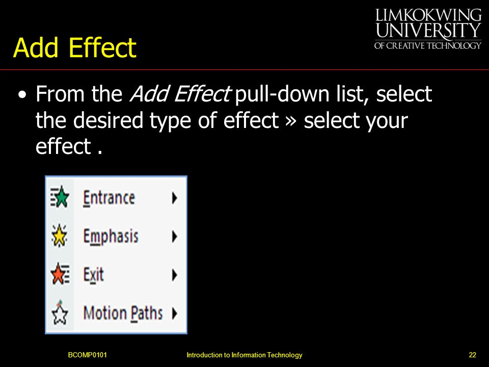 Add Effect From the Add Effect pull-down list, select the desired type of effect » select your effect.