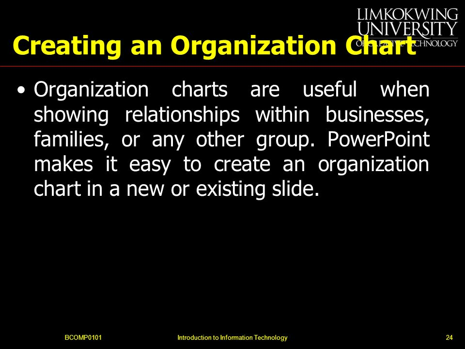Creating an Organization Chart Organization charts are useful when showing relationships within businesses, families, or any other group.