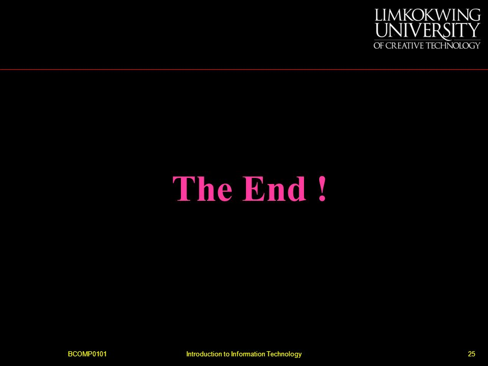 BCOMP0101Introduction to Information Technology25 The End !