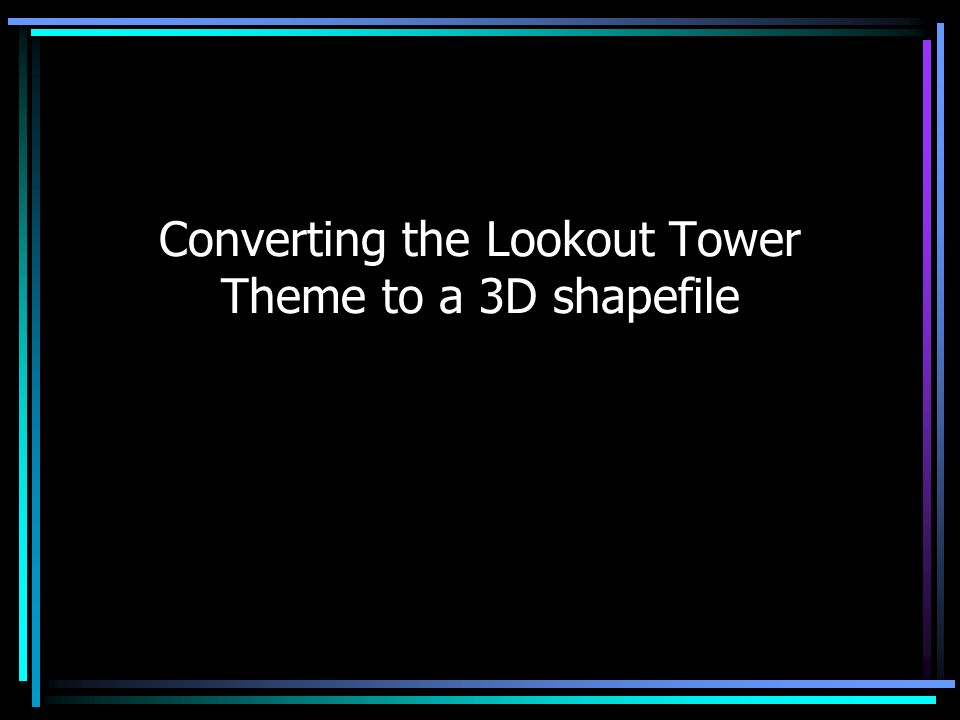 Converting the Lookout Tower Theme to a 3D shapefile