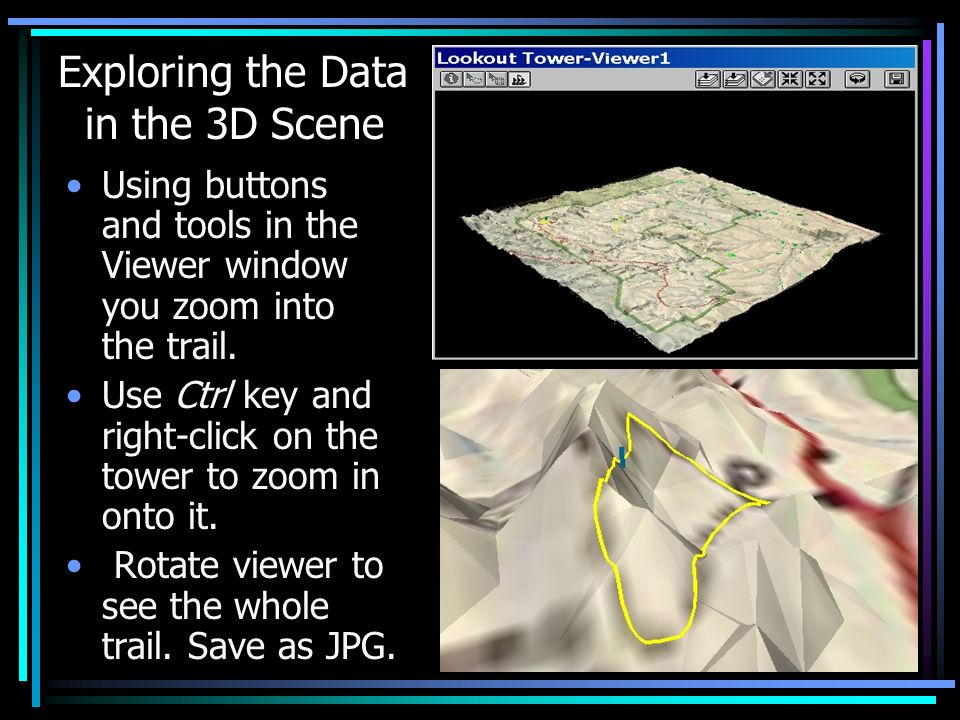Exploring the Data in the 3D Scene Using buttons and tools in the Viewer window you zoom into the trail.