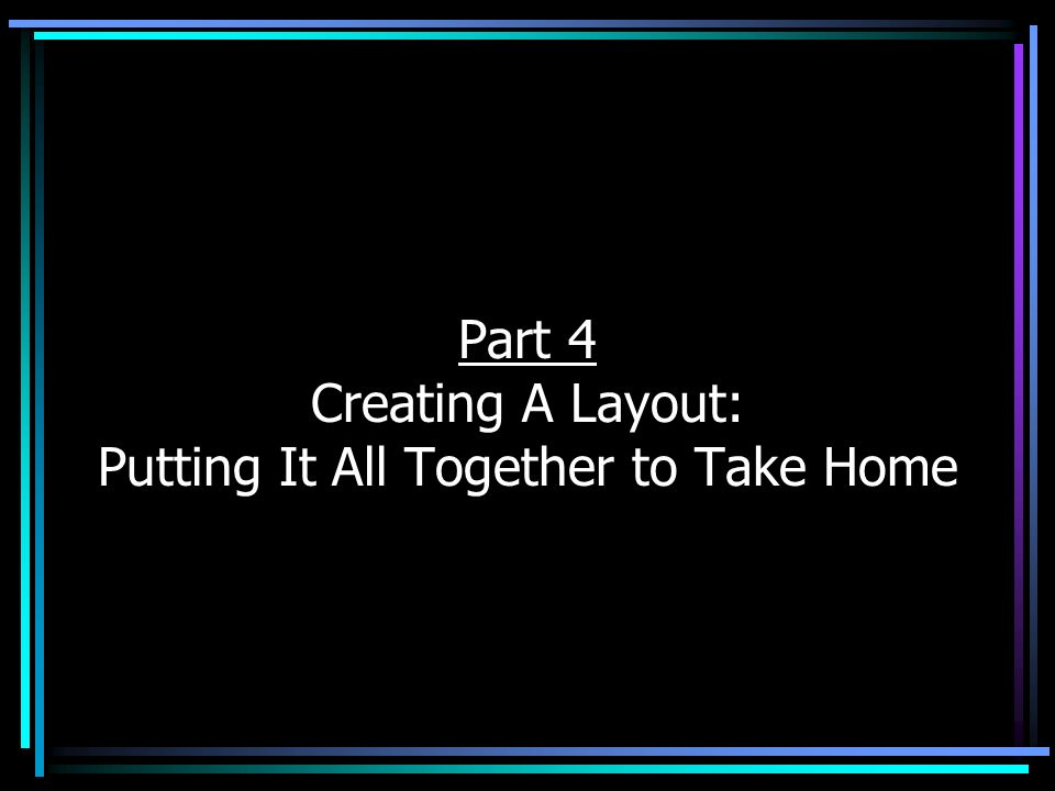 Part 4 Creating A Layout: Putting It All Together to Take Home