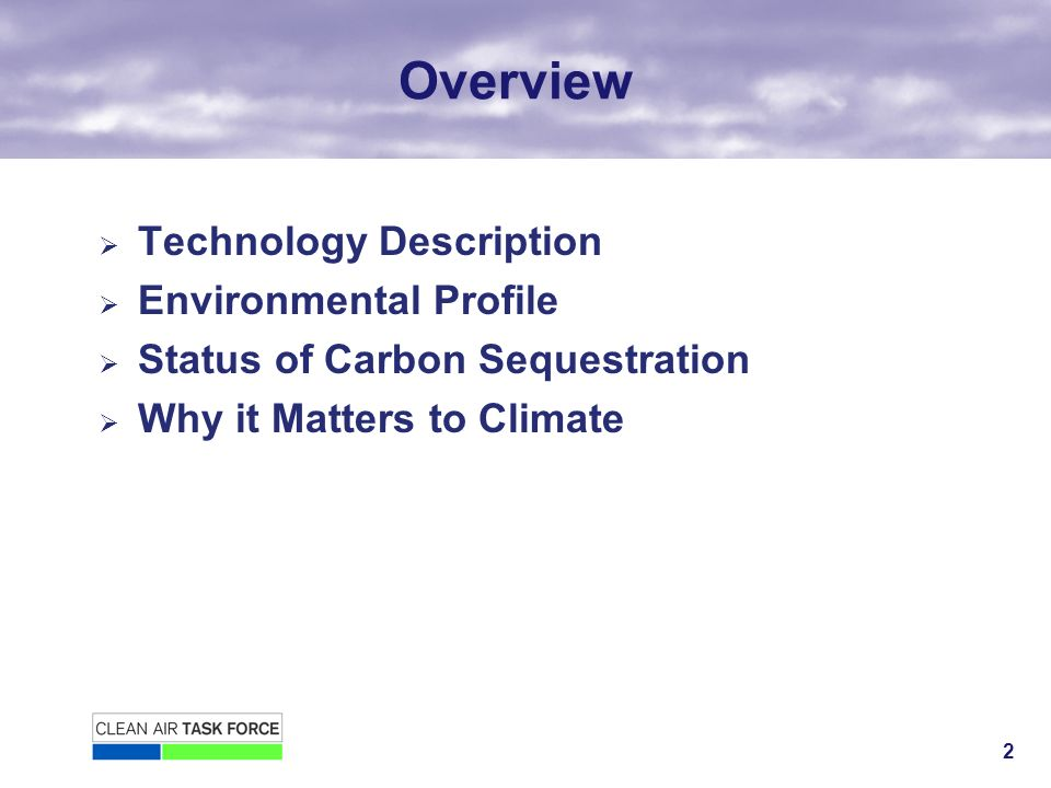 2 Overview Technology Description Environmental Profile Status of Carbon Sequestration Why it Matters to Climate
