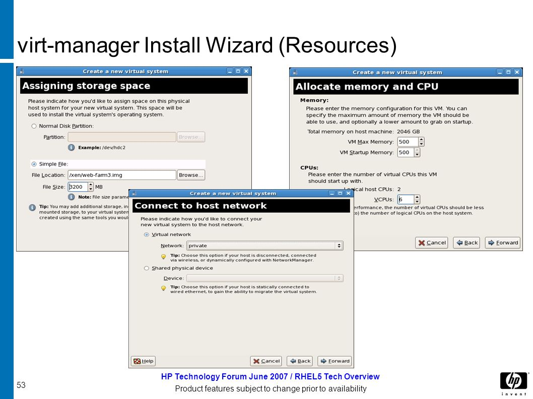 53 HP Technology Forum June 2007 / RHEL5 Tech Overview Product features subject to change prior to availability virt-manager Install Wizard (Resources)