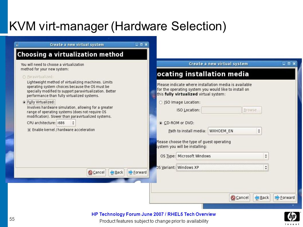55 HP Technology Forum June 2007 / RHEL5 Tech Overview Product features subject to change prior to availability KVM virt-manager (Hardware Selection)