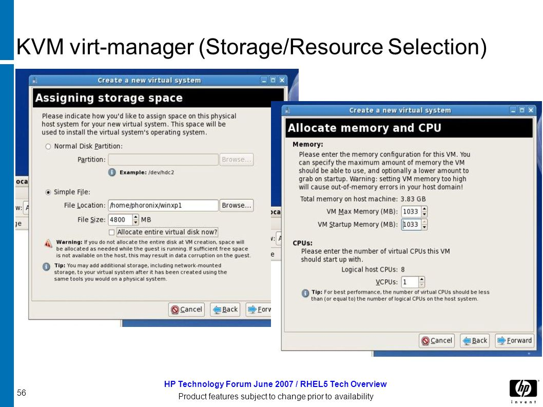 56 HP Technology Forum June 2007 / RHEL5 Tech Overview Product features subject to change prior to availability KVM virt-manager (Storage/Resource Selection)