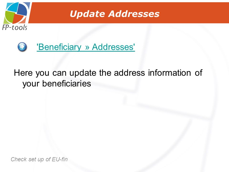 Update Addresses Beneficiary » Addresses Here you can update the address information of your beneficiaries Check set up of EU-fin