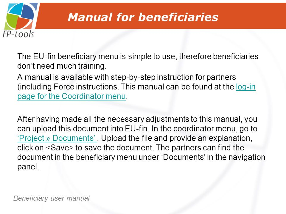 The EU-fin beneficiary menu is simple to use, therefore beneficiaries dont need much training.