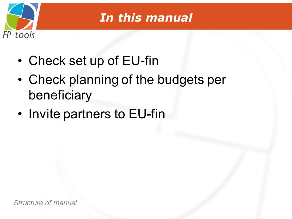 Check set up of EU-fin Check planning of the budgets per beneficiary Invite partners to EU-fin In this manual Structure of manual