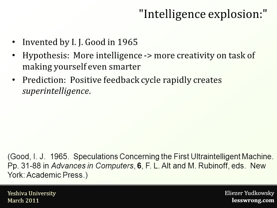 Eliezer Yudkowsky lesswrong.com Yeshiva University March 2011 Intelligence explosion: Invented by I.