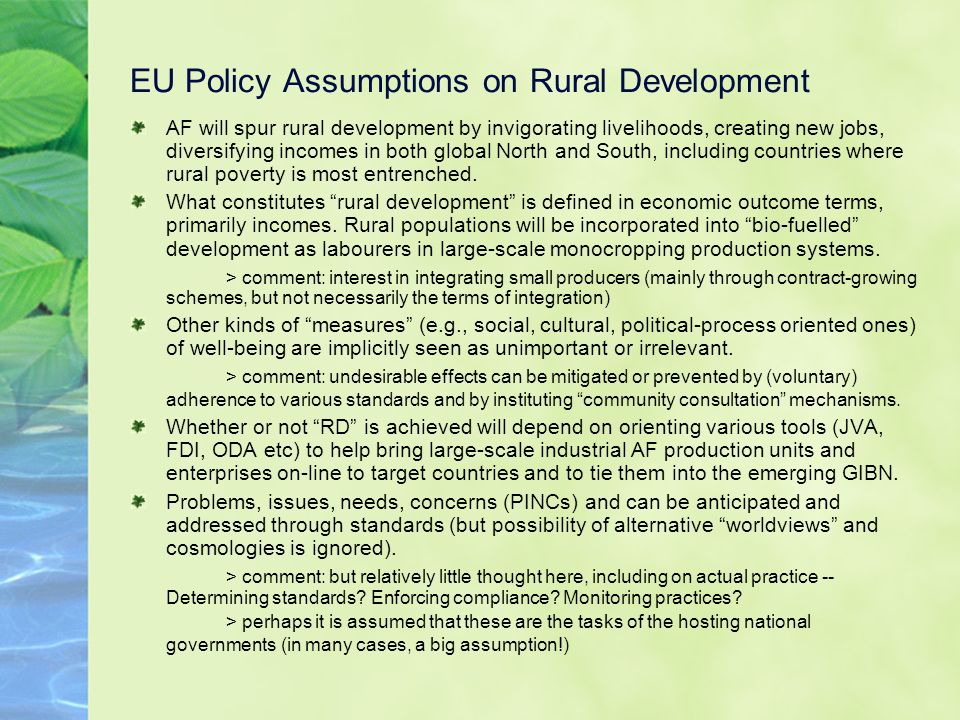 EU Policy Assumptions on Rural Development AF will spur rural development by invigorating livelihoods, creating new jobs, diversifying incomes in both global North and South, including countries where rural poverty is most entrenched.