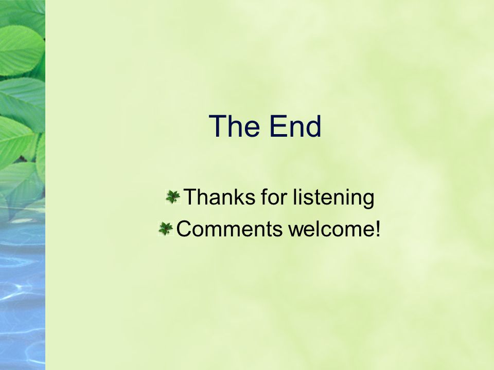 The End Thanks for listening Comments welcome!