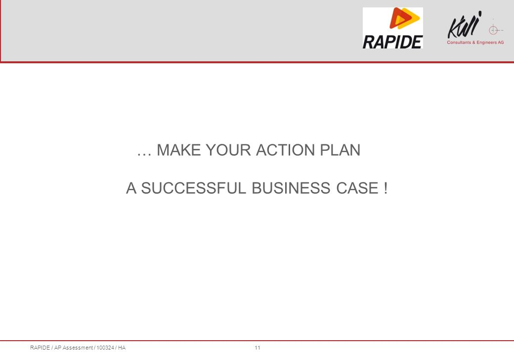 RAPIDE / AP Assessment / 100324 / HA … MAKE YOUR ACTION PLAN A SUCCESSFUL BUSINESS CASE ! 11