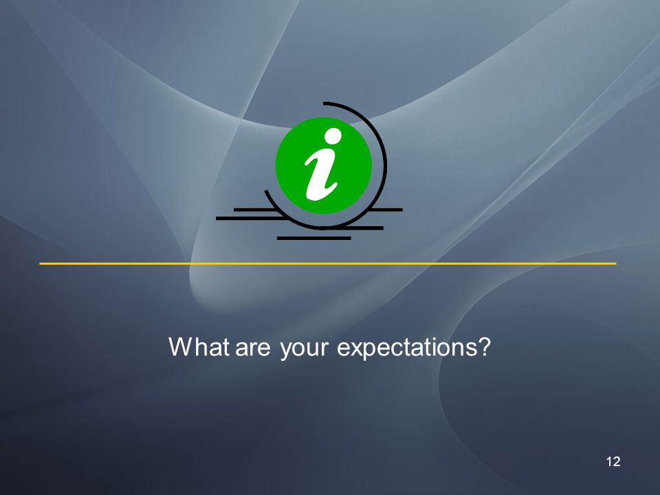 12 What are your expectations