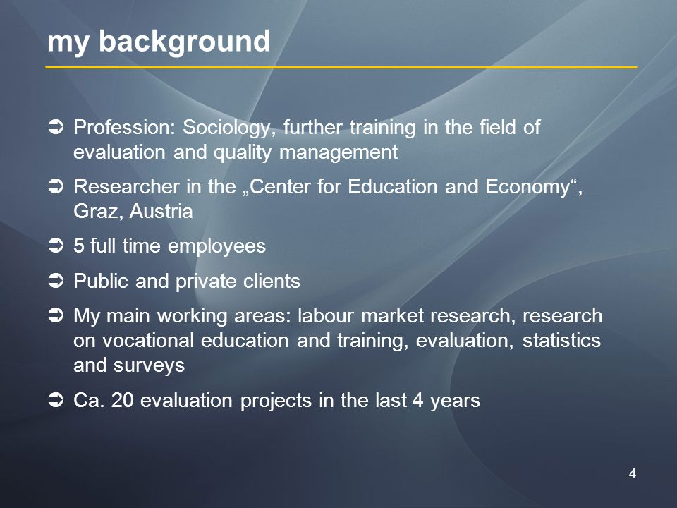 4 my background Profession: Sociology, further training in the field of evaluation and quality management Researcher in the Center for Education and Economy, Graz, Austria 5 full time employees Public and private clients My main working areas: labour market research, research on vocational education and training, evaluation, statistics and surveys Ca.