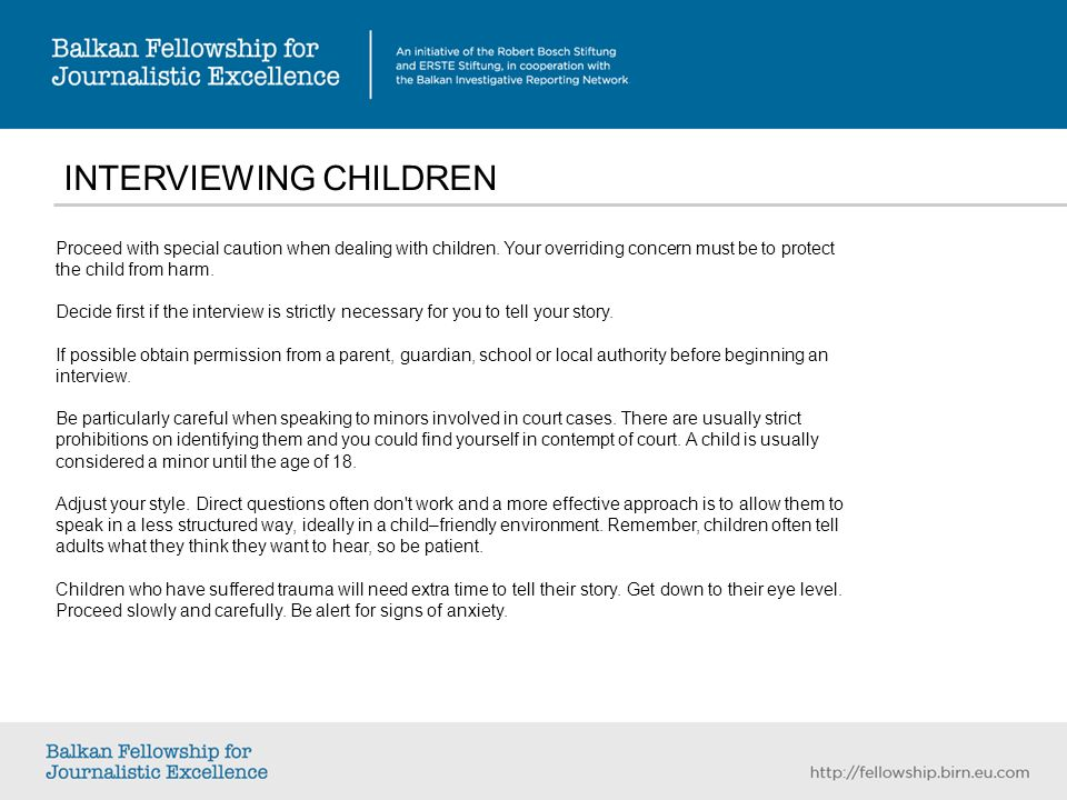 INTERVIEWING CHILDREN Proceed with special caution when dealing with children.