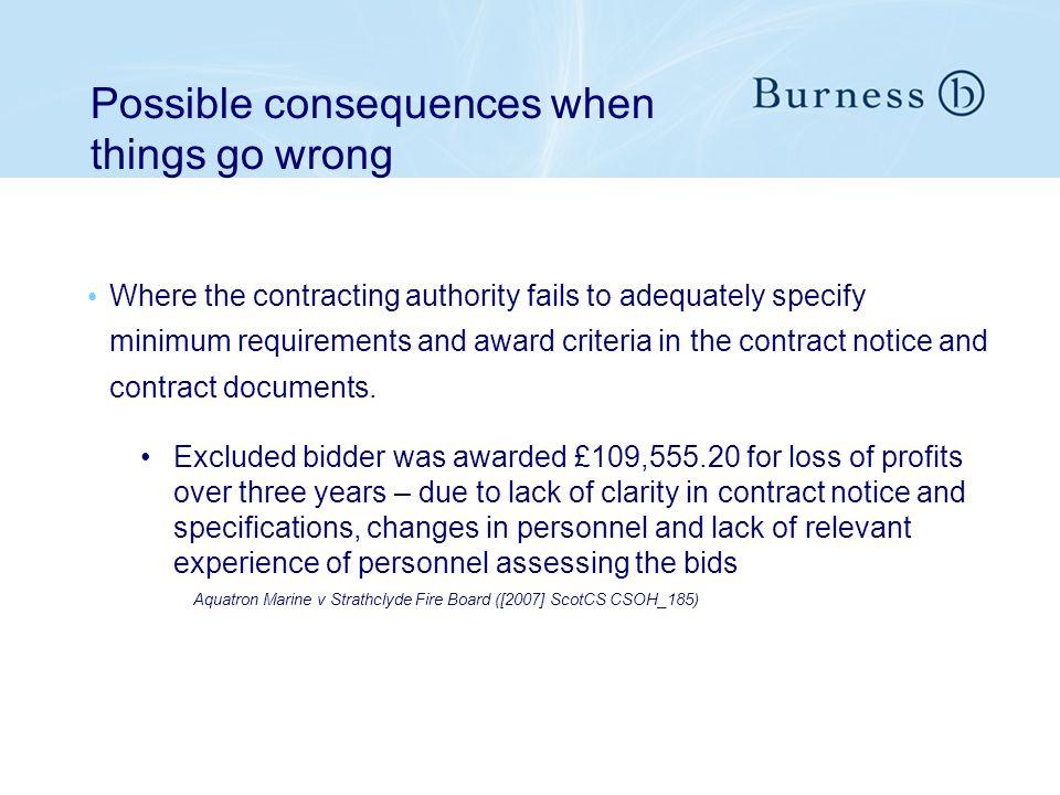 Possible consequences when things go wrong Where the contracting authority fails to adequately specify minimum requirements and award criteria in the contract notice and contract documents.