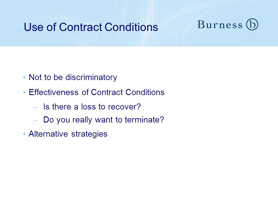Use of Contract Conditions Not to be discriminatory Effectiveness of Contract Conditions -Is there a loss to recover.