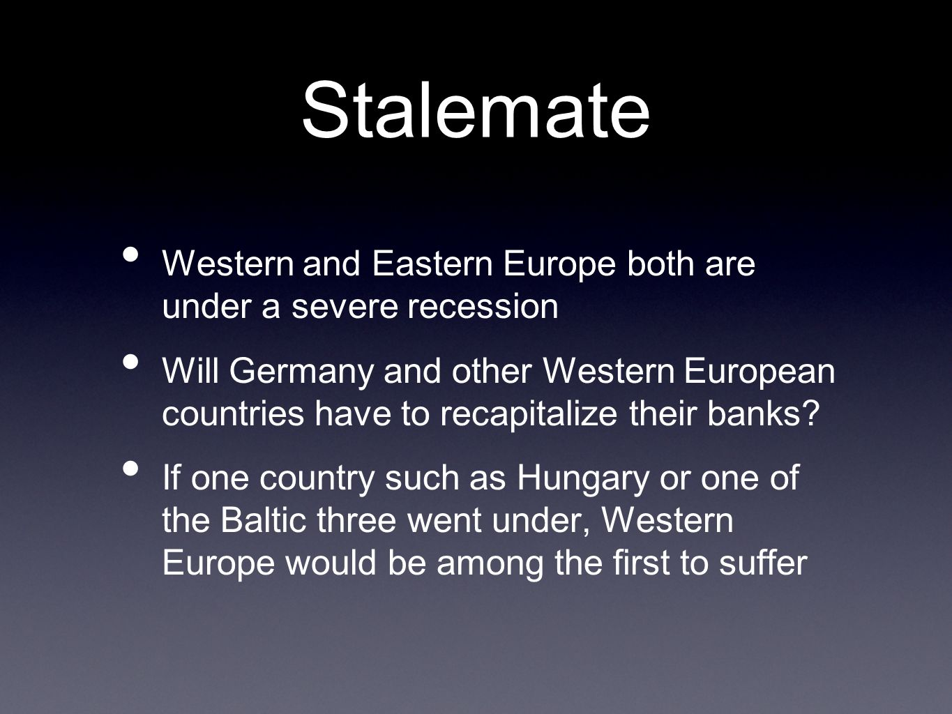 Stalemate Western and Eastern Europe both are under a severe recession Will Germany and other Western European countries have to recapitalize their banks.
