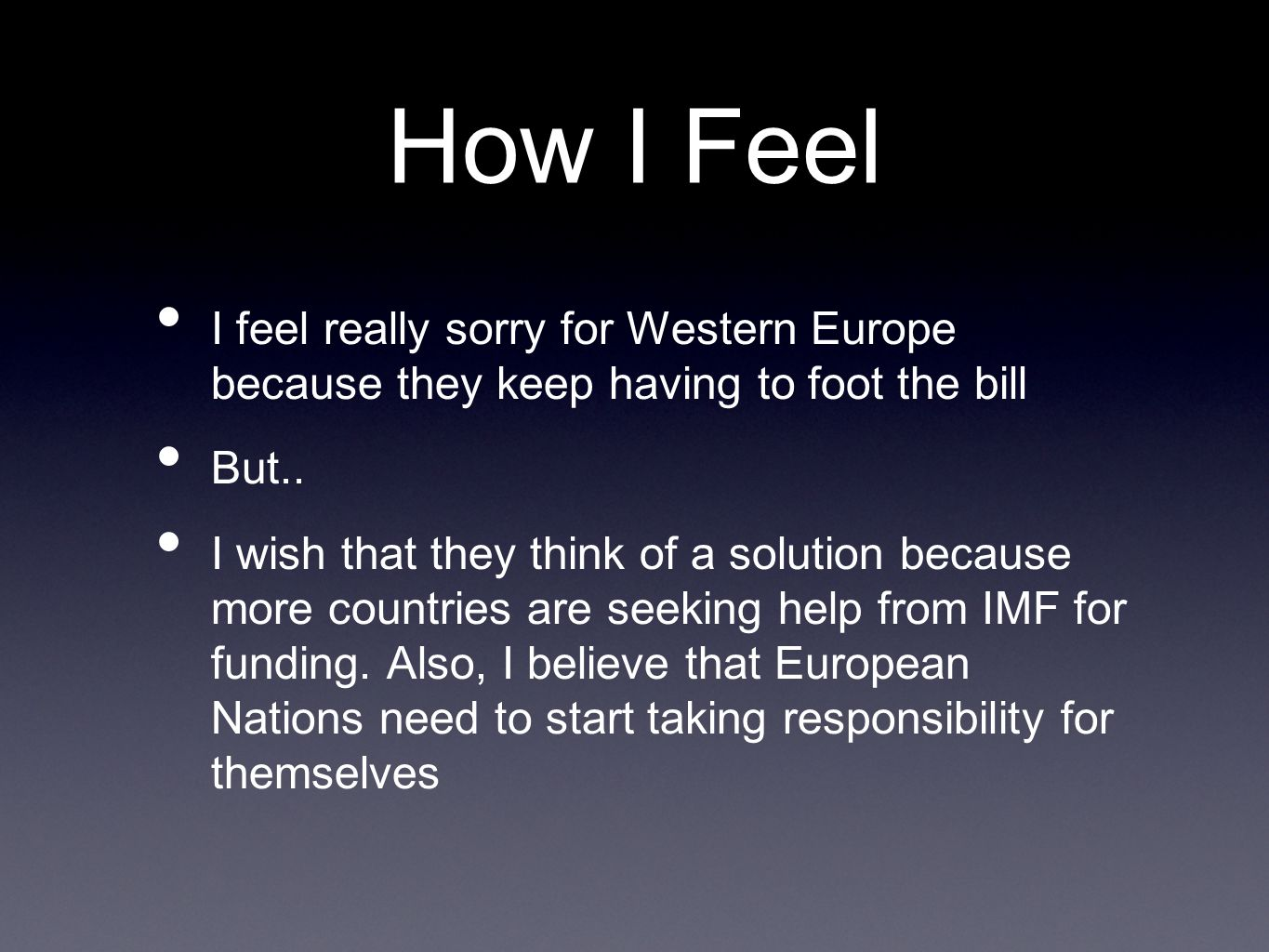 How I Feel I feel really sorry for Western Europe because they keep having to foot the bill But..