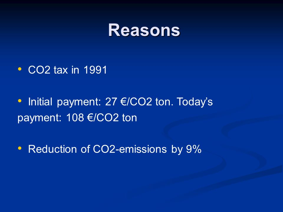 Reasons CO2 tax in 1991 Initial payment: 27 /CO2 ton.