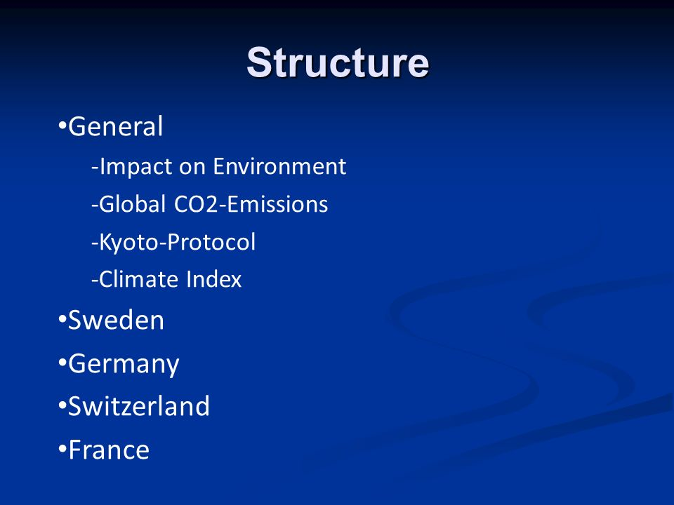 General -Impact on Environment -Global CO2-Emissions -Kyoto-Protocol -Climate Index Sweden Germany Switzerland France Structure