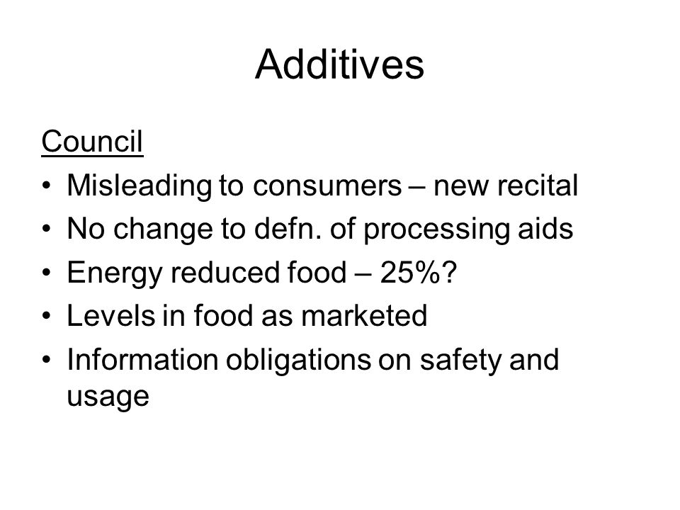 Additives Council Misleading to consumers – new recital No change to defn.