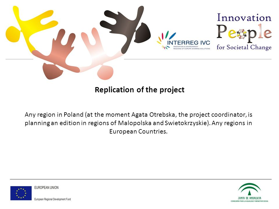 Replication of the project Any region in Poland (at the moment Agata Otrebska, the project coordinator, is planning an edition in regions of Malopolska and Swietokrzyskie).