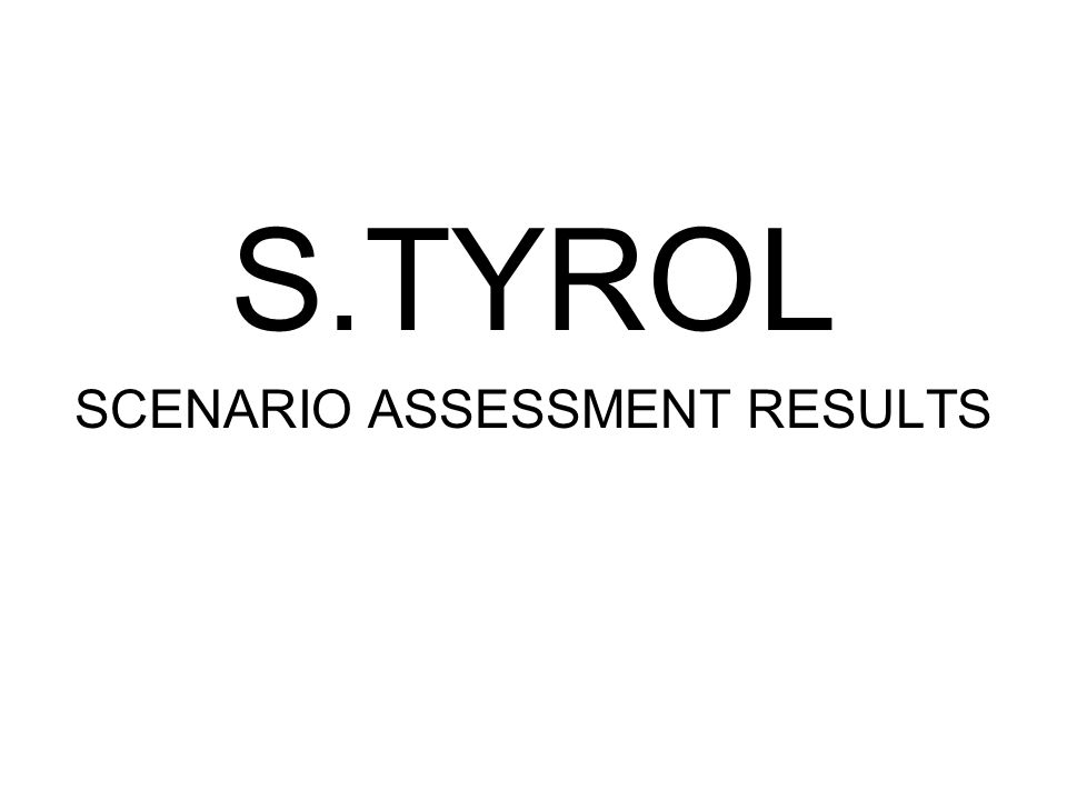 S.TYROL SCENARIO ASSESSMENT RESULTS