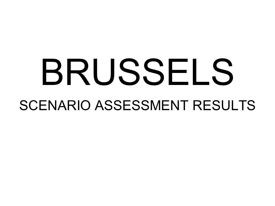 BRUSSELS SCENARIO ASSESSMENT RESULTS