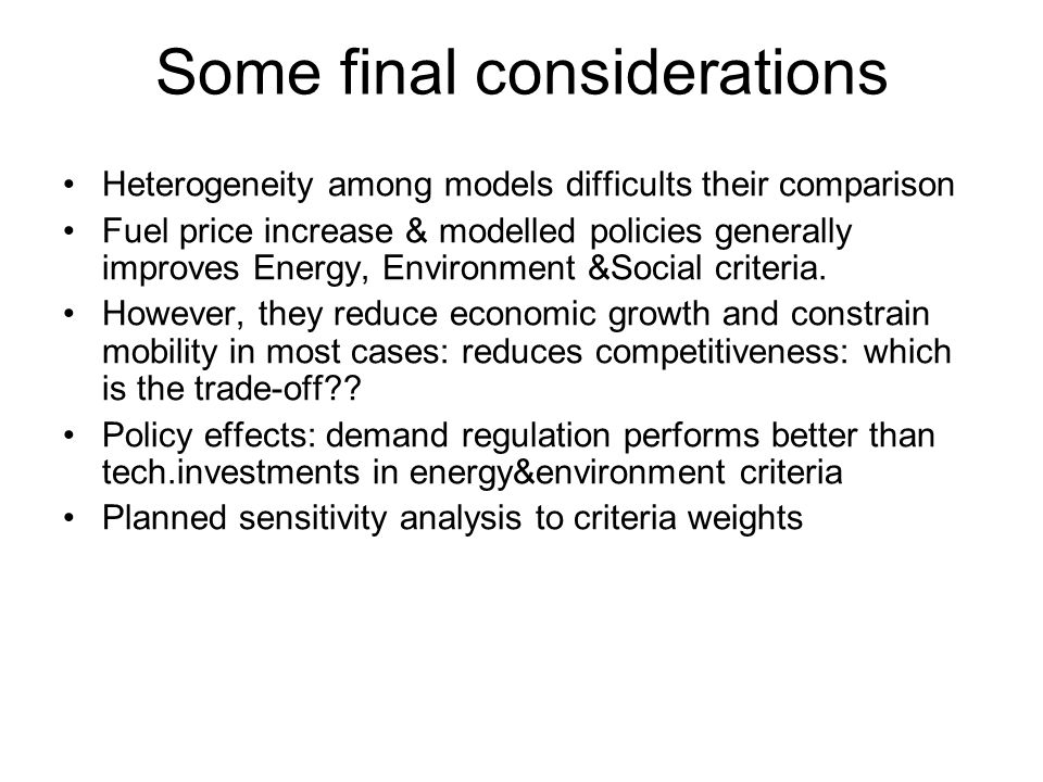 Some final considerations Heterogeneity among models difficults their comparison Fuel price increase & modelled policies generally improves Energy, Environment &Social criteria.