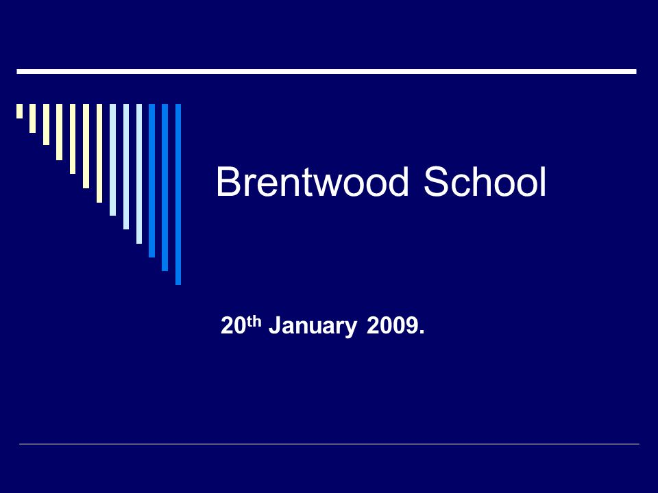 Brentwood School 20 th January 2009.